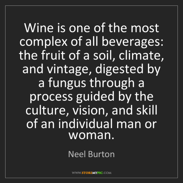 Neel Burton: Wine is one of the most complex of all beverages: the...