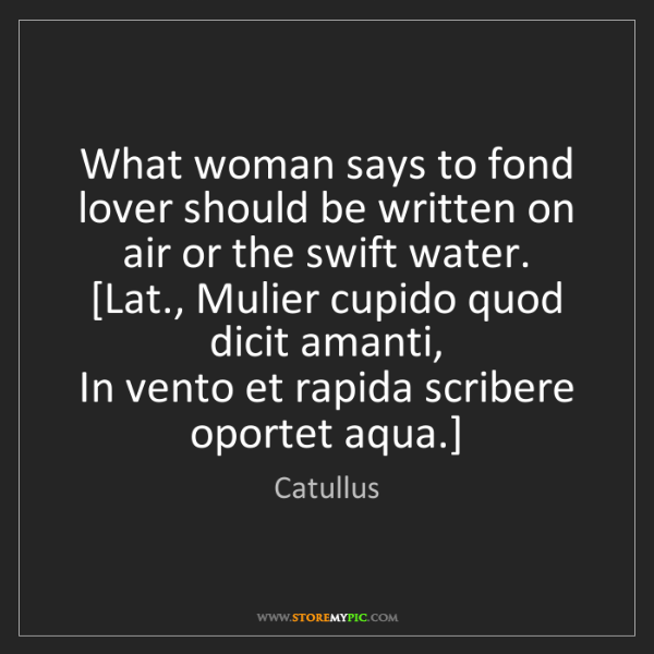 Catullus: What woman says to fond lover should be written on air...
