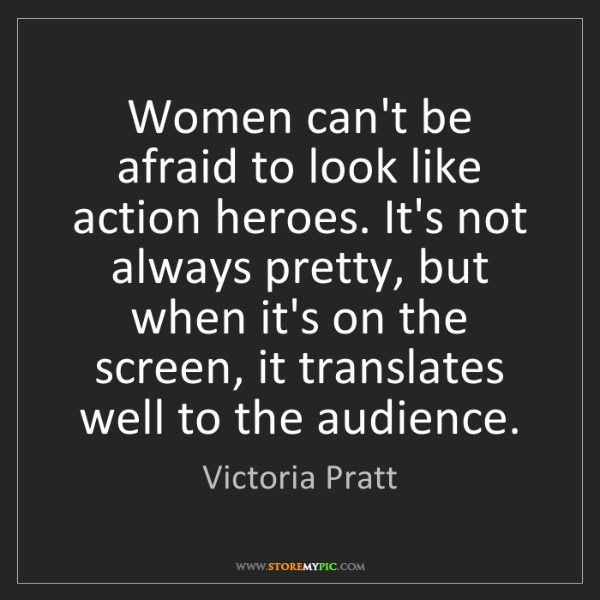 Victoria Pratt: Women can't be afraid to look like action heroes. It's...