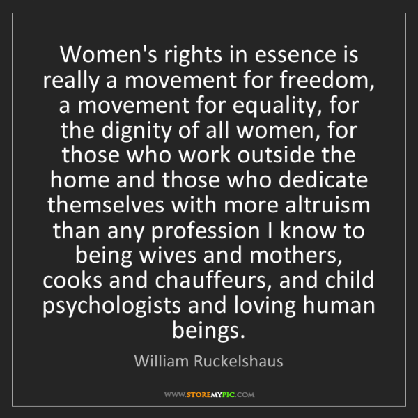 William Ruckelshaus: Women's rights in essence is really a movement for freedom,...