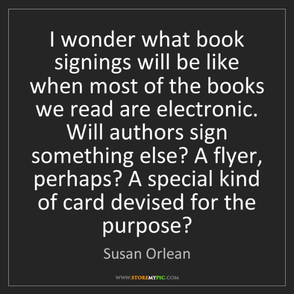 Susan Orlean: I wonder what book signings will be like when most of...