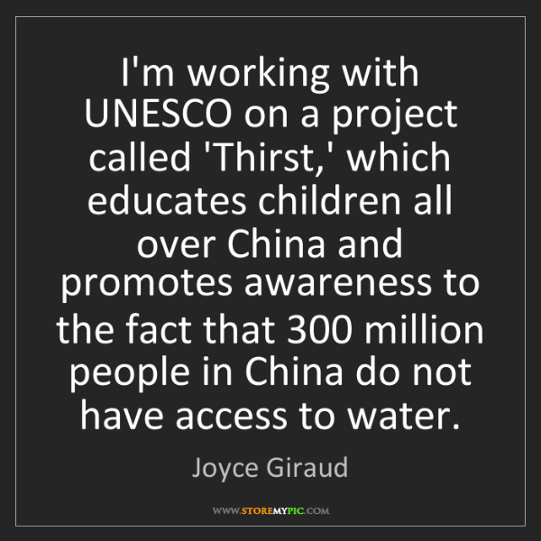 Joyce Giraud: I'm working with UNESCO on a project called 'Thirst,'...