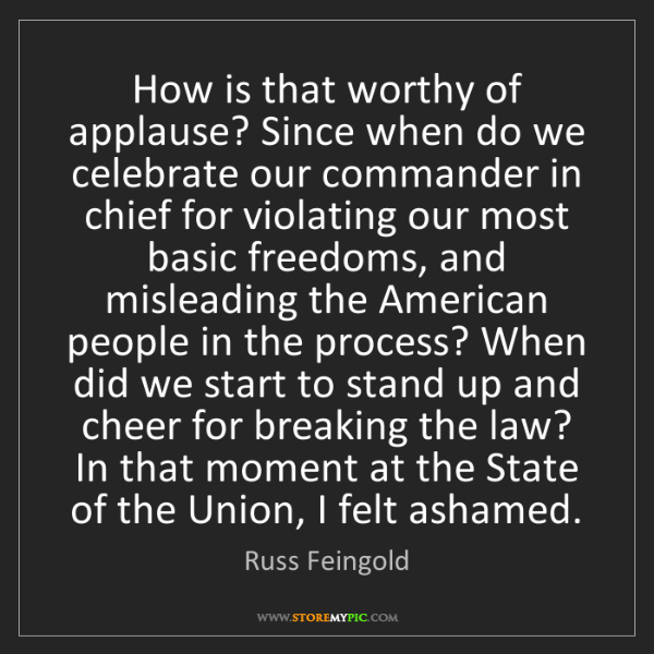 Russ Feingold: How is that worthy of applause? Since when do we celebrate...