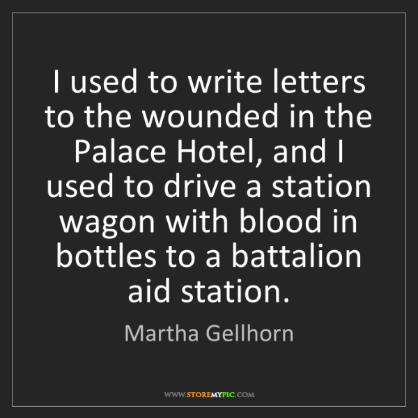Martha Gellhorn: I used to write letters to the wounded in the Palace...