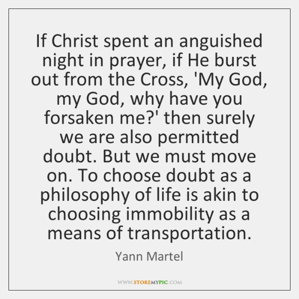 If Christ spent an anguished night in prayer, if He burst out ...