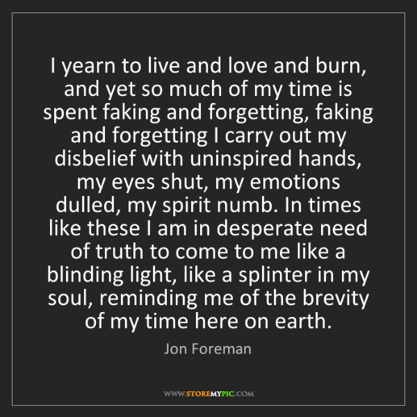Jon Foreman: I yearn to live and love and burn, and yet so much of...