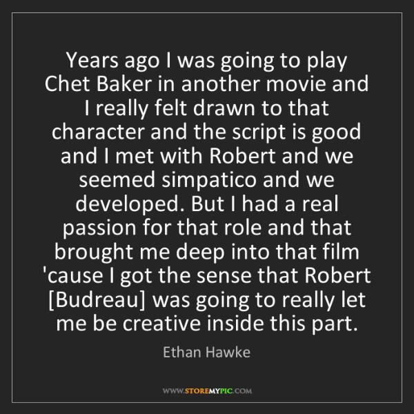 Ethan Hawke: Years ago I was going to play Chet Baker in another movie...