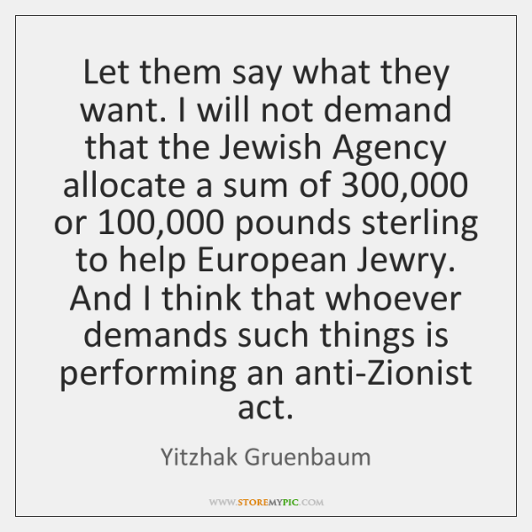 Let them say what they want. I will not demand that the ...
