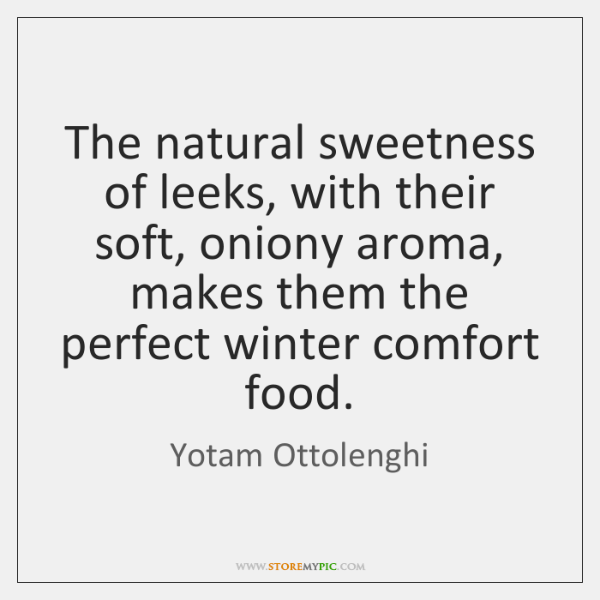 The natural sweetness of leeks, with their soft, oniony