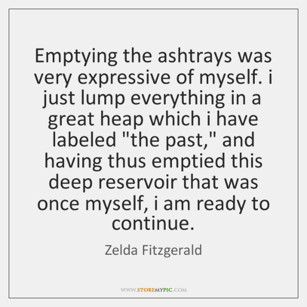 Emptying the ashtrays was very expressive of myself. i just lump everything ...