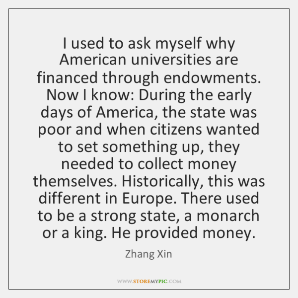 I used to ask myself why American universities are financed through endowments. ...
