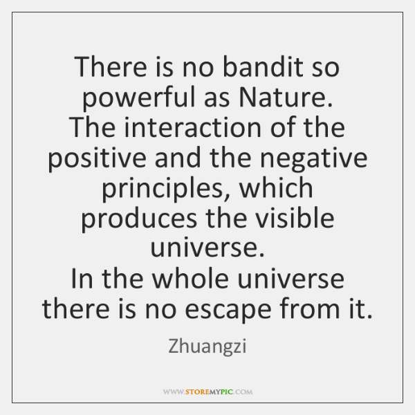 There is no bandit so powerful as Nature.  The interaction of the ...
