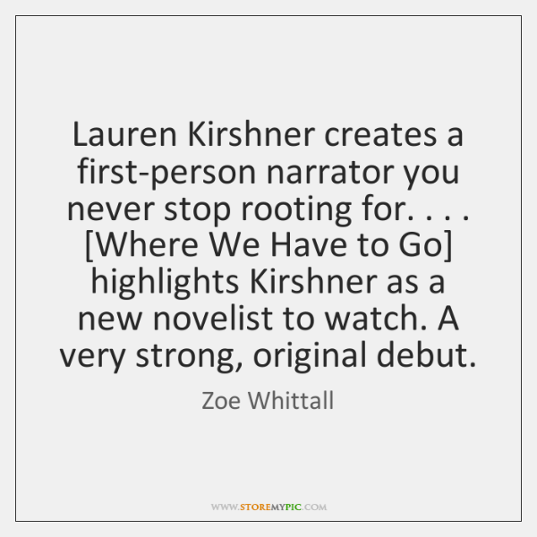Lauren Kirshner creates a first-person narrator you never stop rooting for. . . . [Where ...