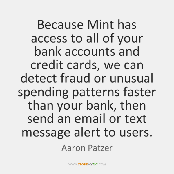 Because Mint has access to all of your bank accounts and credit ...