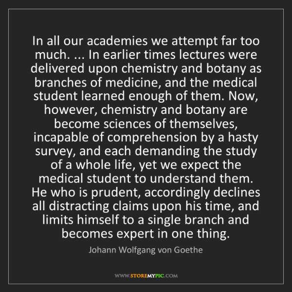 Johann Wolfgang von Goethe: In all our academies we attempt far too much. ... In...