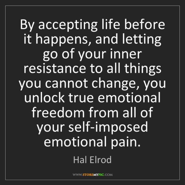 Hal Elrod: By accepting life before it happens, and letting go of...