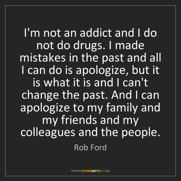 Rob Ford: I'm not an addict and I do not do drugs. I made mistakes...