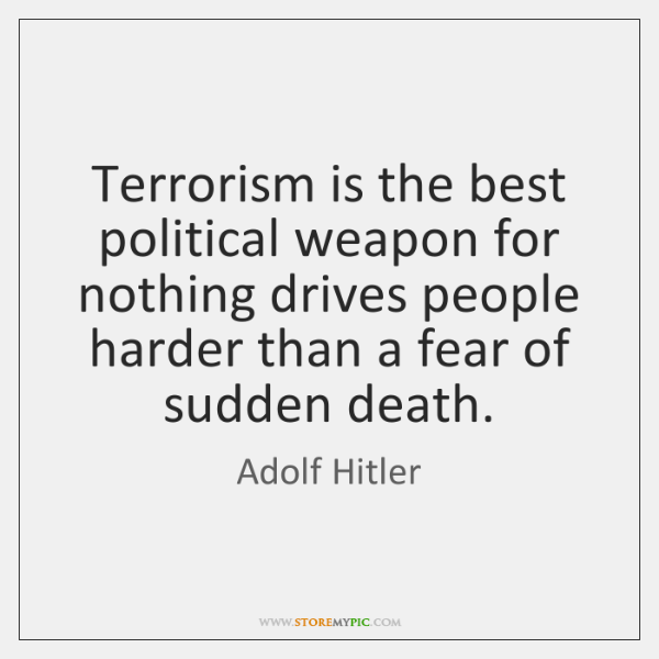 Terrorism is the best political weapon for nothing drives people harder than ...