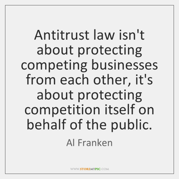 Antitrust law isn't about protecting competing businesses from each other, it's about ...
