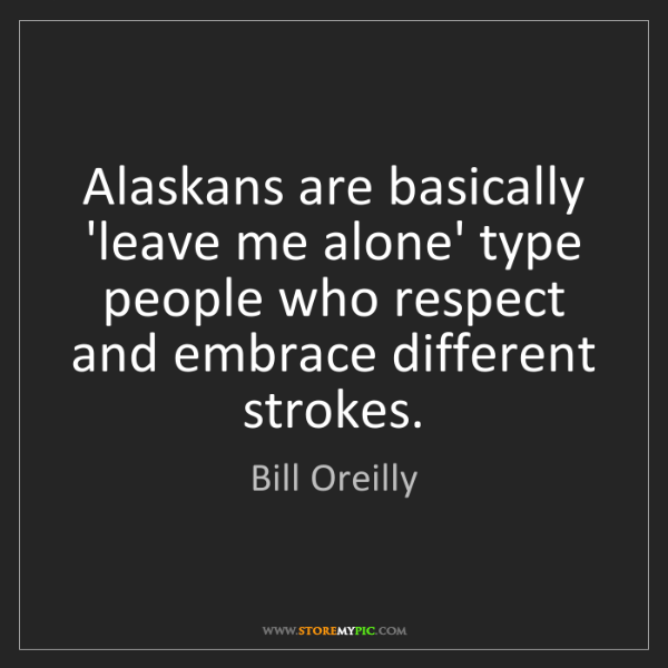 Bill Oreilly: Alaskans are basically 'leave me alone' type people who...