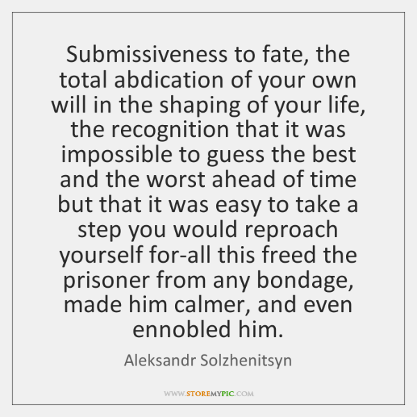 Submissiveness to fate, the total abdication of your own will in the ...