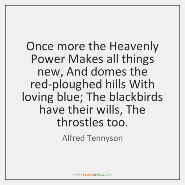 Once more the Heavenly Power Makes all things new, And domes the ...