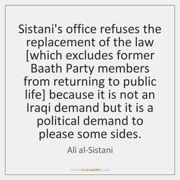 Sistani's office refuses the replacement of the law [which excludes former Baath ...