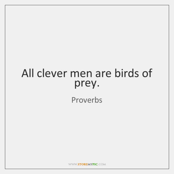 All clever men are birds of prey.