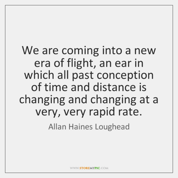 We are coming into a new era of flight, an ear in ...