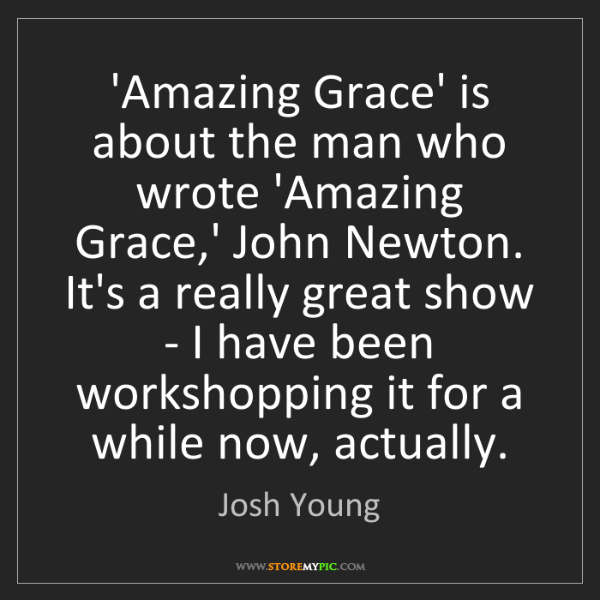 Josh Young: 'Amazing Grace' is about the man who wrote 'Amazing Grace,'...