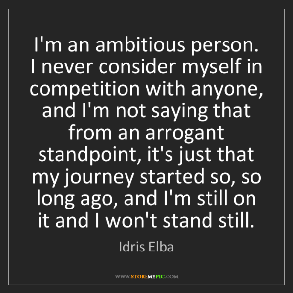 Idris Elba: I'm an ambitious person. I never consider myself in competition...