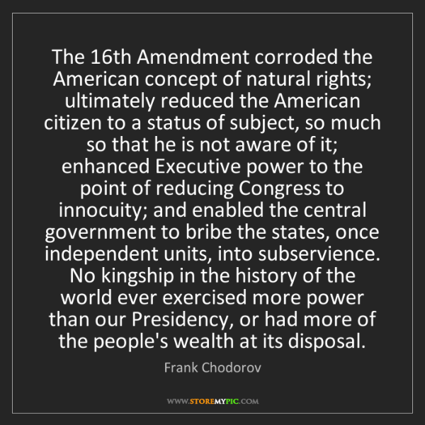 Frank Chodorov: The 16th Amendment corroded the American concept of natural...