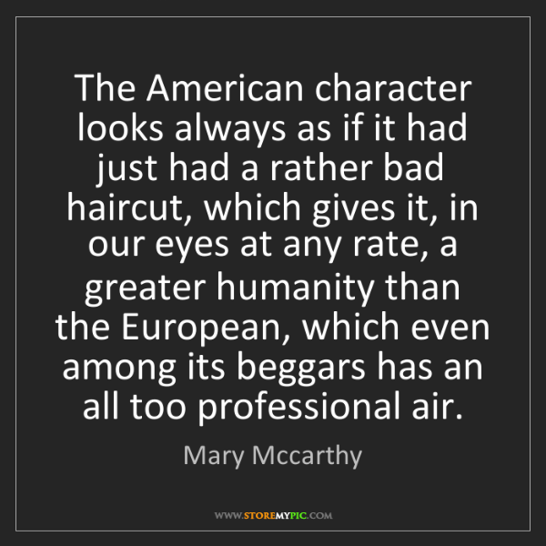 Mary Mccarthy: The American character looks always as if it had just...