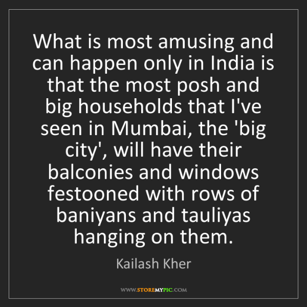 Kailash Kher: What is most amusing and can happen only in India is...