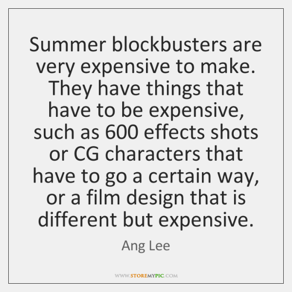 Summer blockbusters are very expensive to make. They have things that have ...