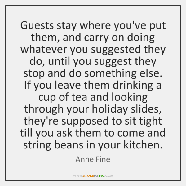 Guests stay where you've put them, and carry on doing whatever you ...