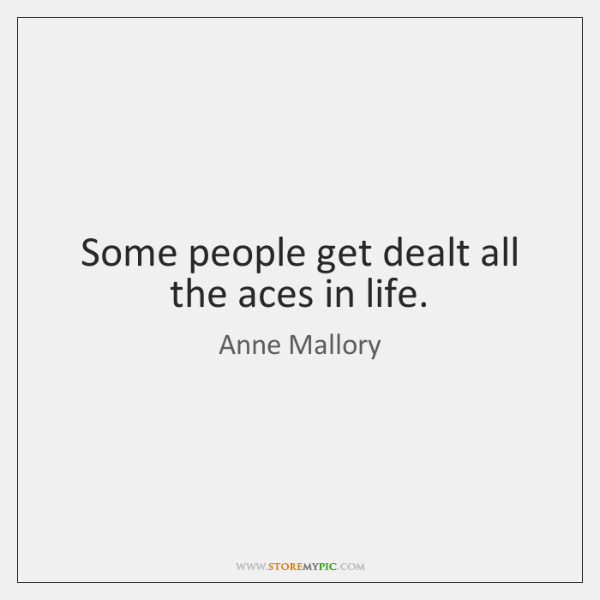 Some people get dealt all the aces in life.