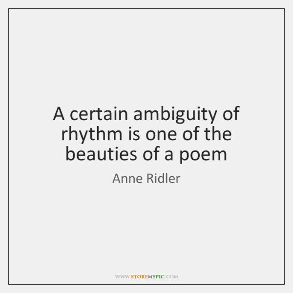 A certain ambiguity of rhythm is one of the beauties of a ...