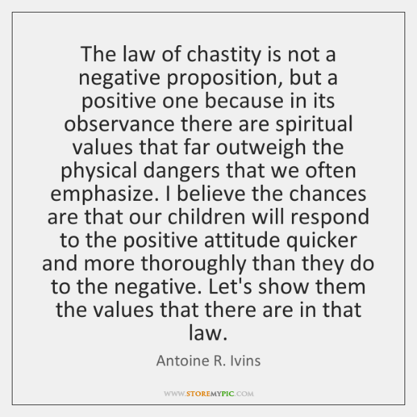 The law of chastity is not a negative proposition, but a positive ...