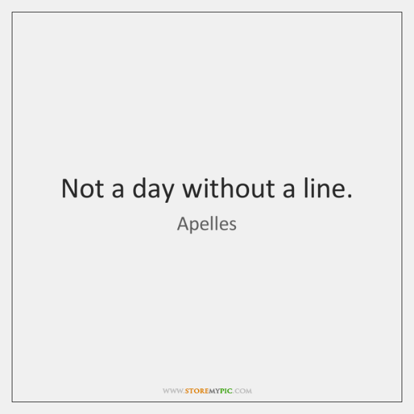 Not a day without a line.