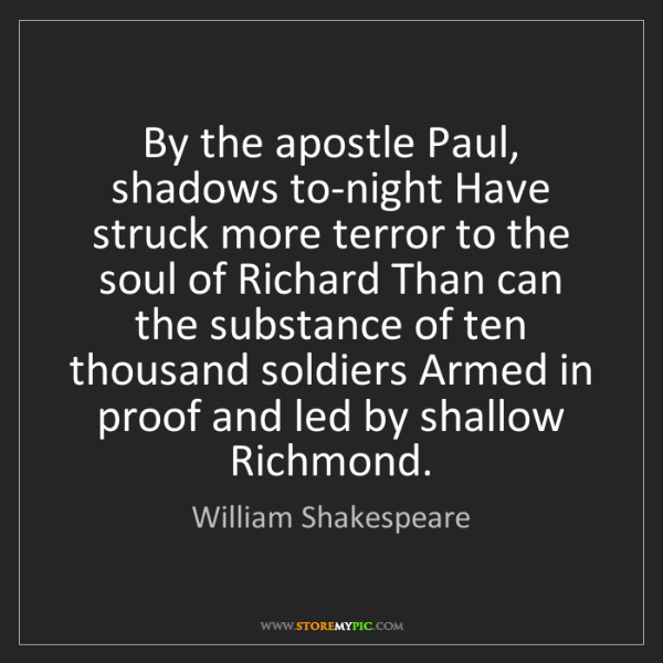 William Shakespeare: By the apostle Paul, shadows to-night Have struck more...