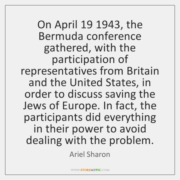 On April 19 1943, the Bermuda conference gathered, with the participation of representatives from ..