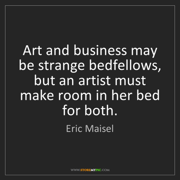 Eric Maisel: Art and business may be strange bedfellows, but an artist...