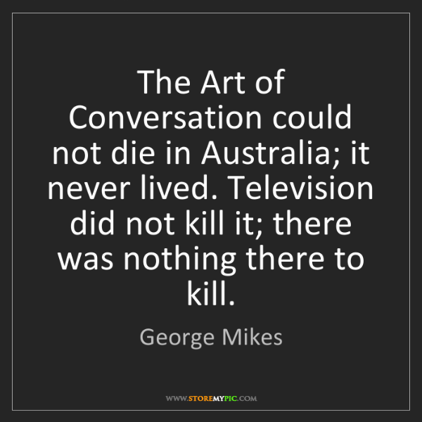George Mikes: The Art of Conversation could not die in Australia; it...