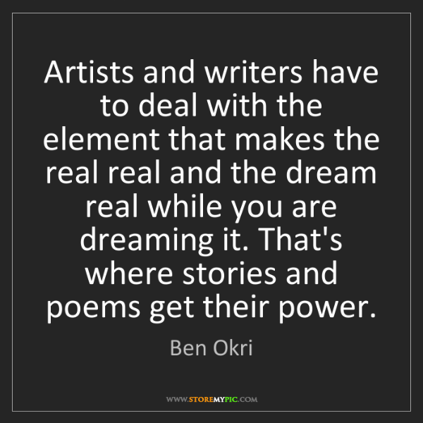 Ben Okri: Artists and writers have to deal with the element that...