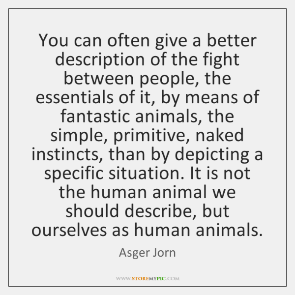 You can often give a better description of the fight between people, ...