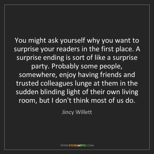 Jincy Willett: You might ask yourself why you want to surprise your...