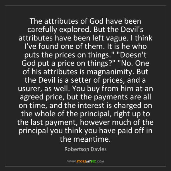 Robertson Davies: The attributes of God have been carefully explored. But...