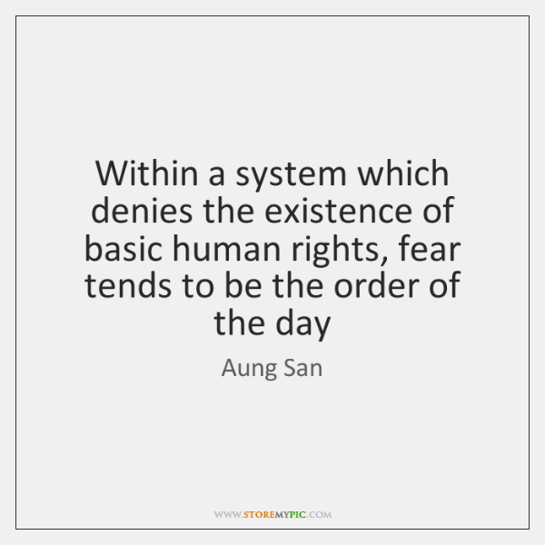 Within a system which denies the existence of basic human rights, fear ...