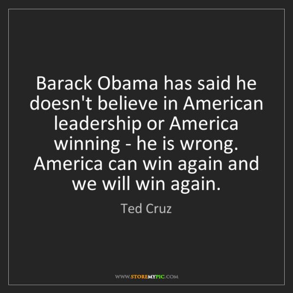 Ted Cruz: Barack Obama has said he doesn't believe in American...